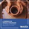 A cerâmica se molda à civilização